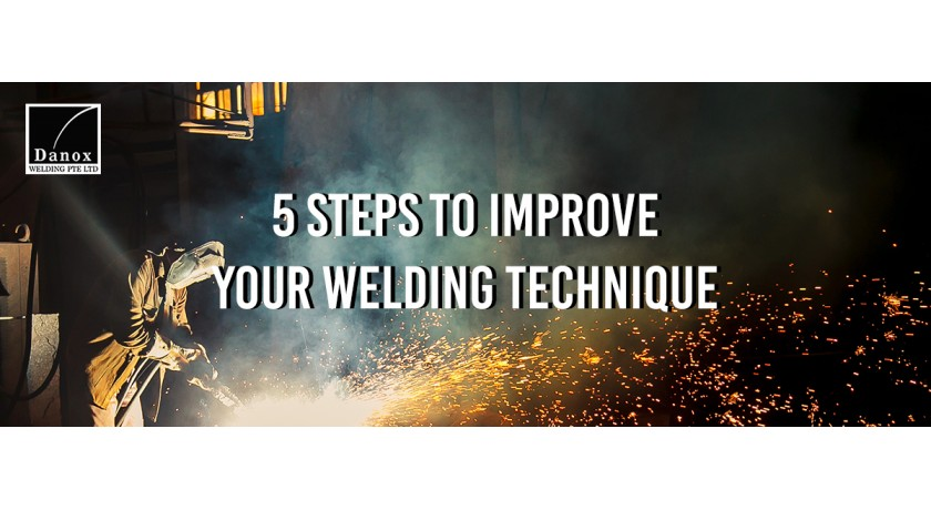 Danox Welding - 5 Steps To Improve Your Welding Technique