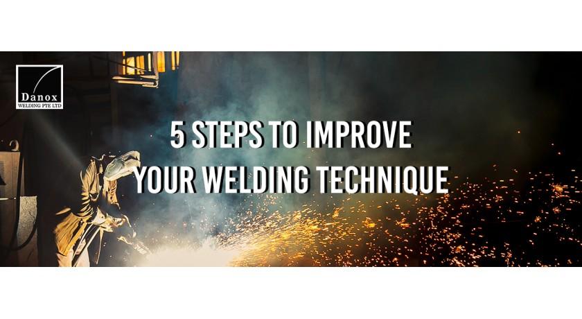 Danox Welding - 5 Steps To Improve Your Welding Technique